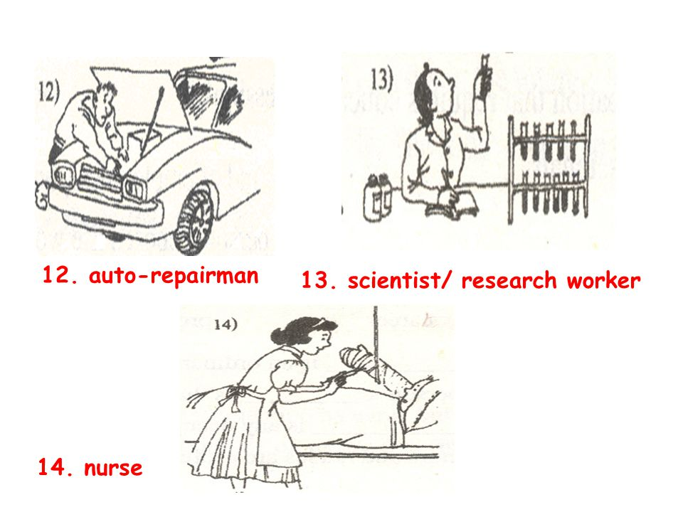 13. scientist/ research worker 12. auto-repairman 14. nurse