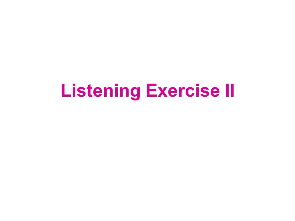 Listening Exercise II