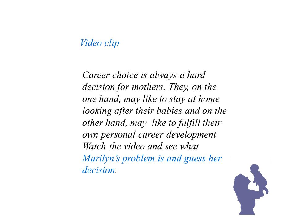 Video clip Career choice is always a hard decision for mothers.
