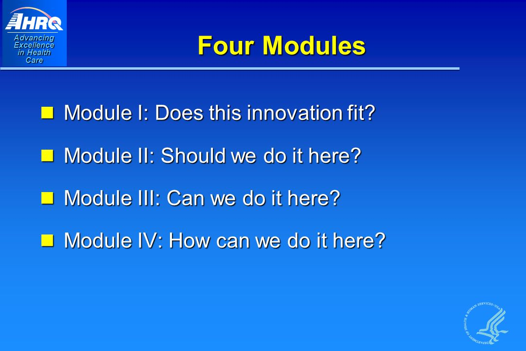 Advancing Excellence in Health Care Four Modules Module I: Does this innovation fit.