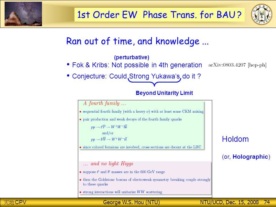 CPV George W.S.Hou (NTU) NTU/UCD, Dec. 15, 2008 74 1st Order EW Phase Trans.