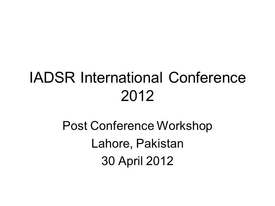 IADSR International Conference 2012 Post Conference Workshop Lahore, Pakistan 30 April 2012