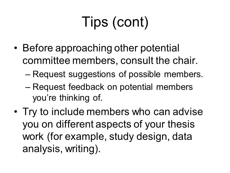 Tips (cont) Before approaching other potential committee members, consult the chair.