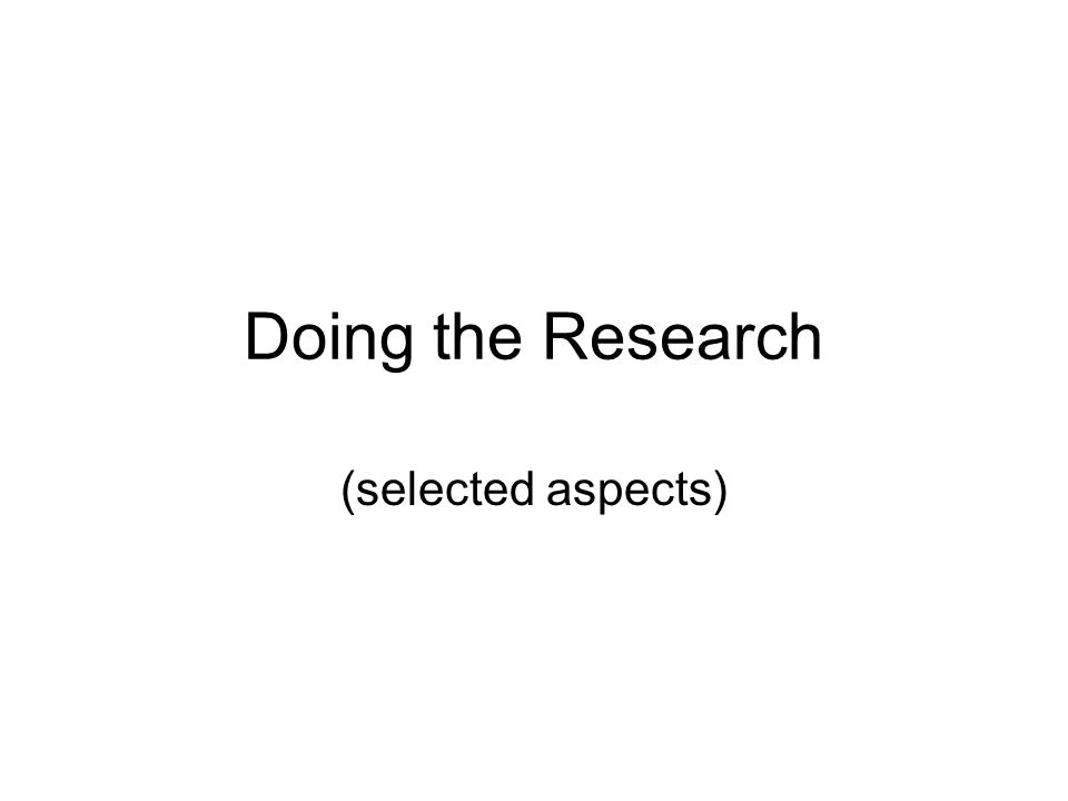 Doing the Research (selected aspects)