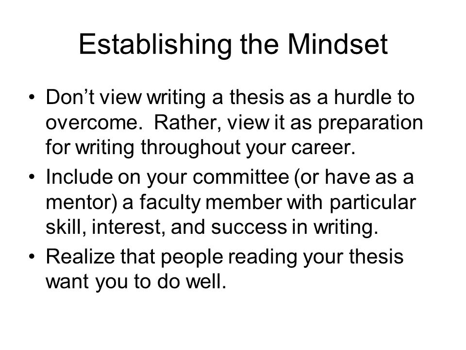 Establishing the Mindset Don't view writing a thesis as a hurdle to overcome.