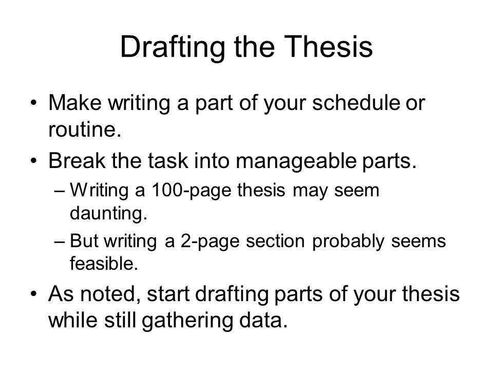 Drafting the Thesis Make writing a part of your schedule or routine.