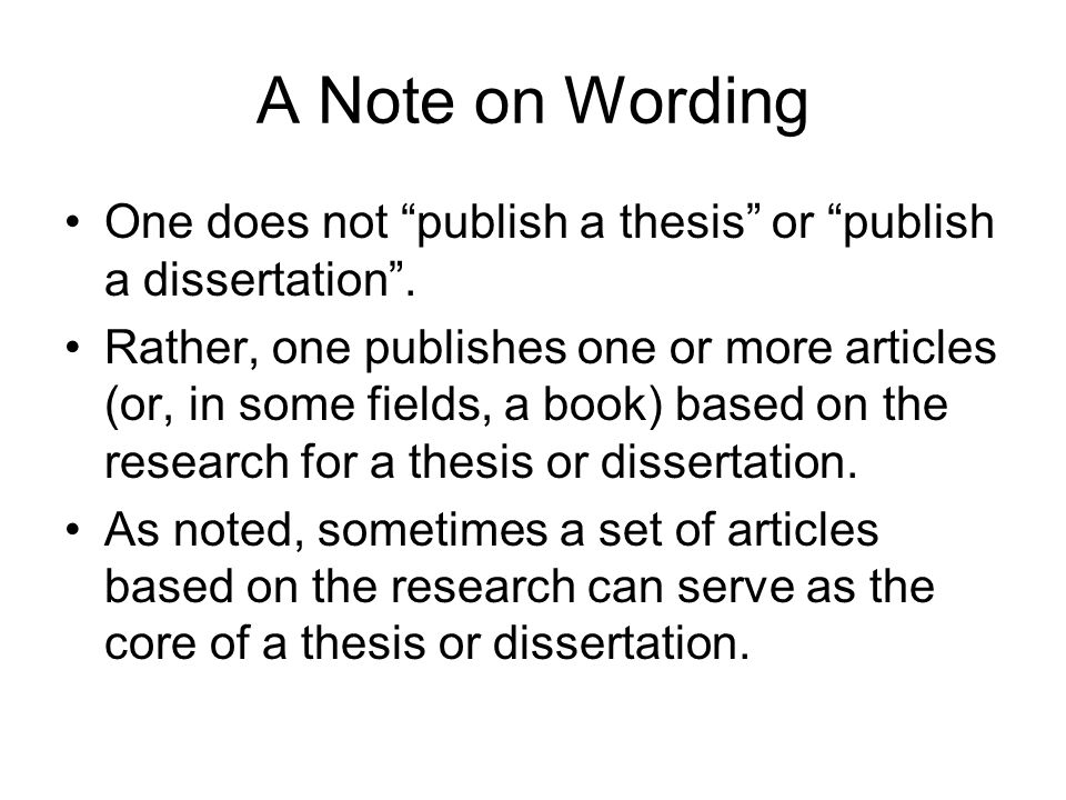 A Note on Wording One does not publish a thesis or publish a dissertation .