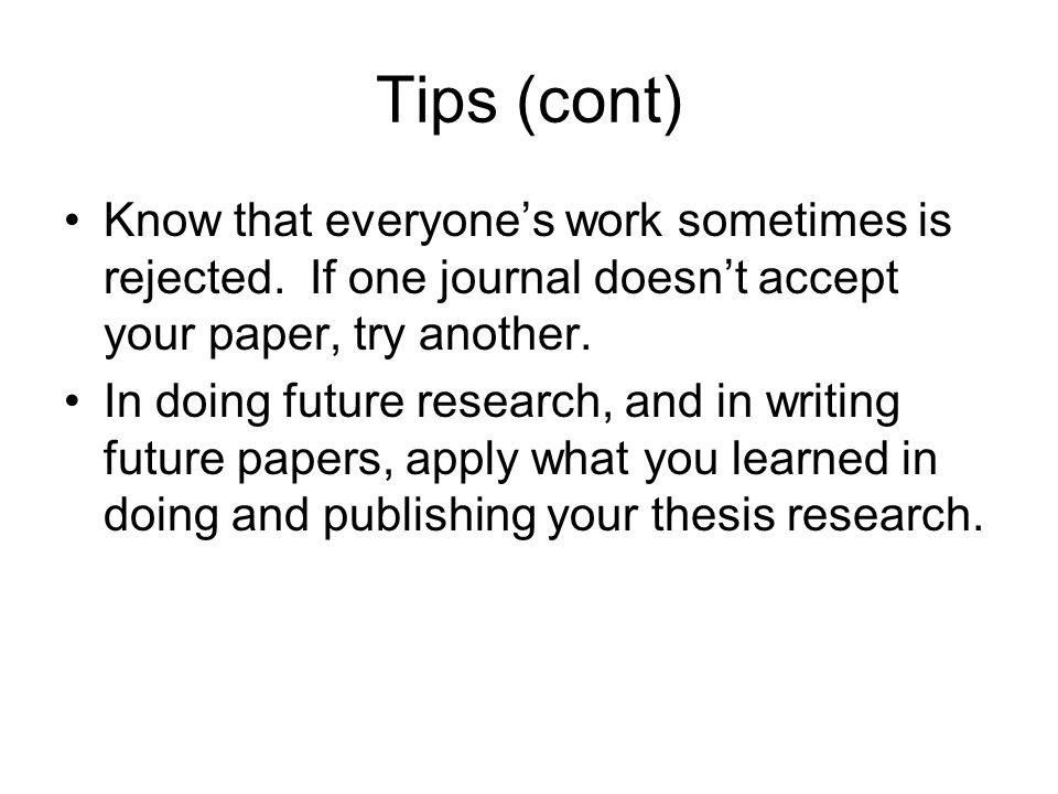 Tips (cont) Know that everyone's work sometimes is rejected.