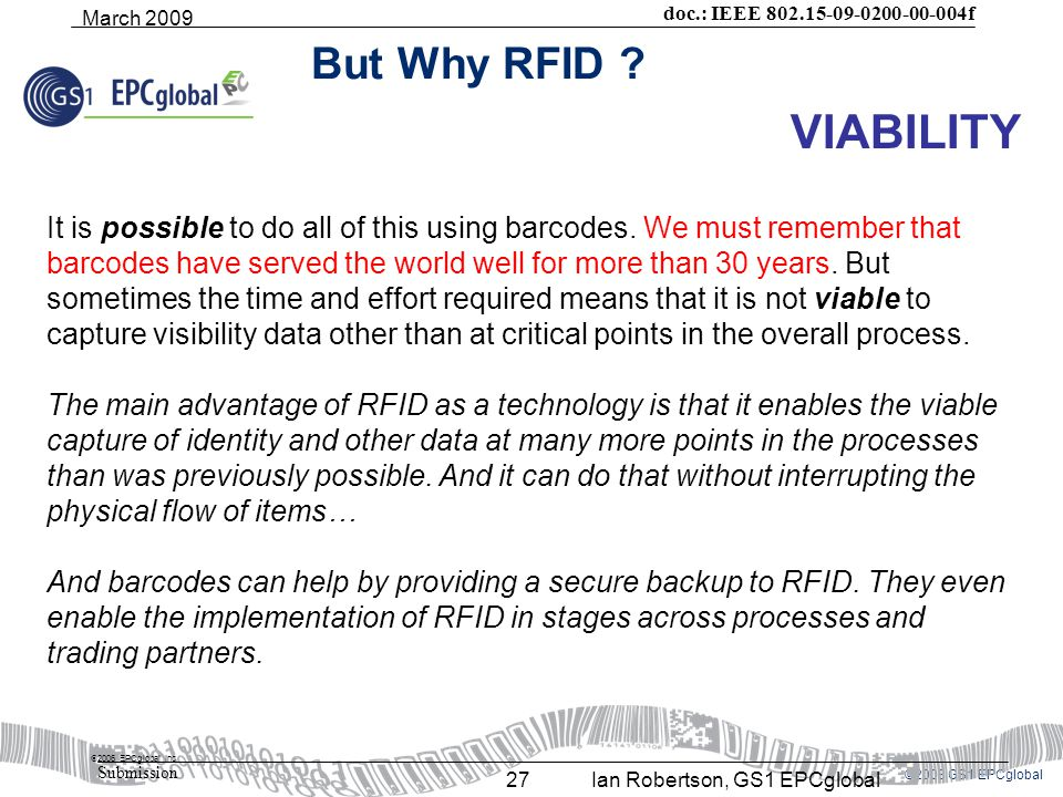 ©2008 GS1 EPCglobal doc.: IEEE 802.15-09-0200-00-004f Submission March 2009 Ian Robertson, GS1 EPCglobal27 But Why RFID .