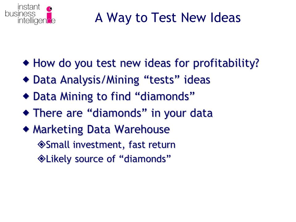 A Way to Test New Ideas  How do you test new ideas for profitability.