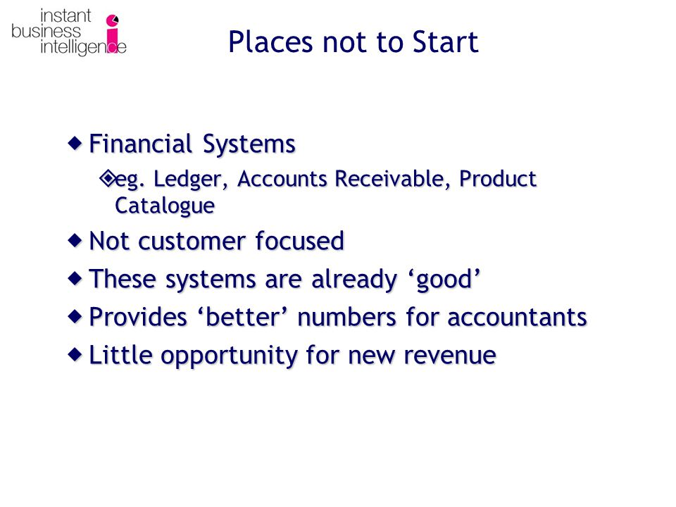 Places not to Start  Financial Systems  eg.