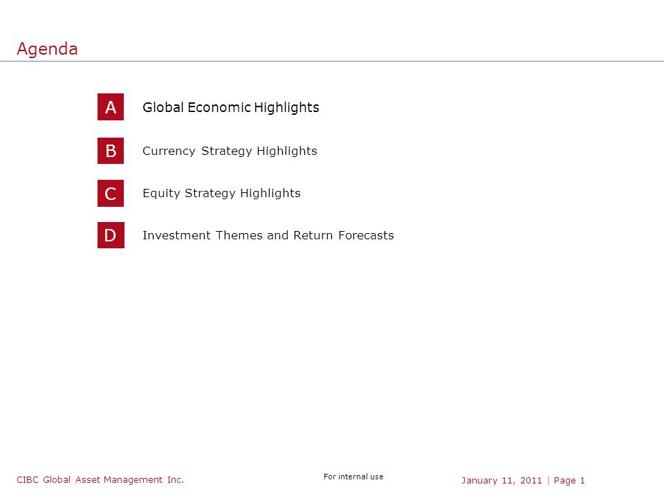 CIBC Global Asset Management Inc. For internal use | Page 1January 11, 2011 B Currency Strategy Highlights A Global Economic Highlights Agenda C Equit