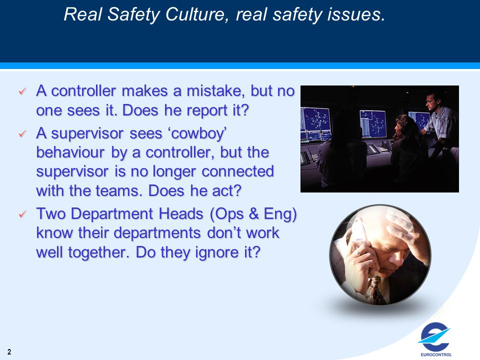 2 Real Safety Culture, real safety issues. ü A controller makes a mistake, but no one sees it.
