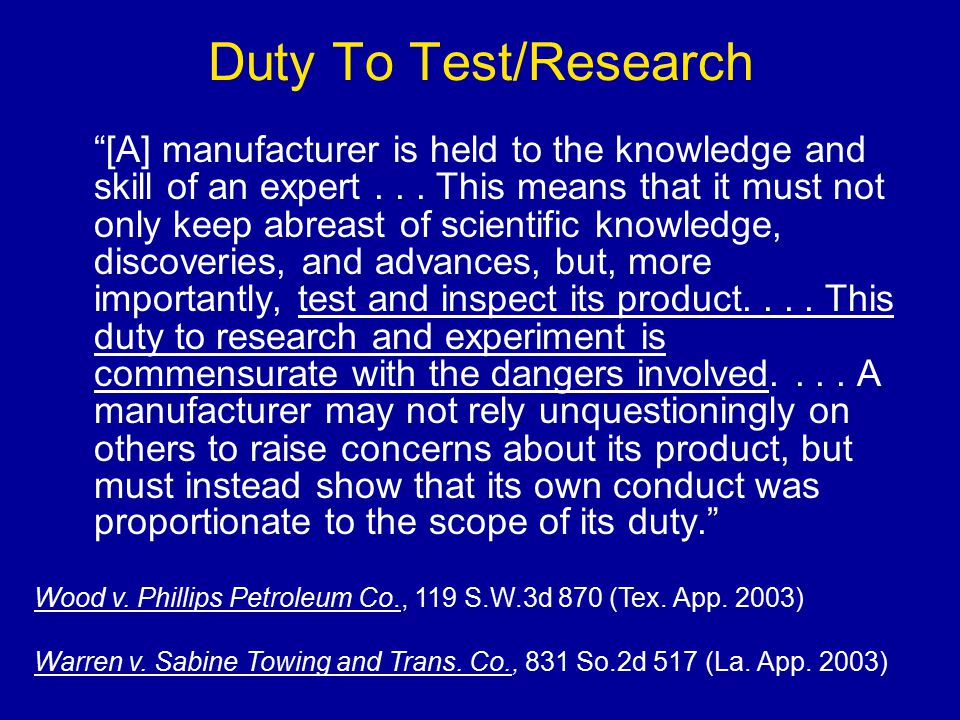 Duty To Test/Research [A] manufacturer is held to the knowledge and skill of an expert...