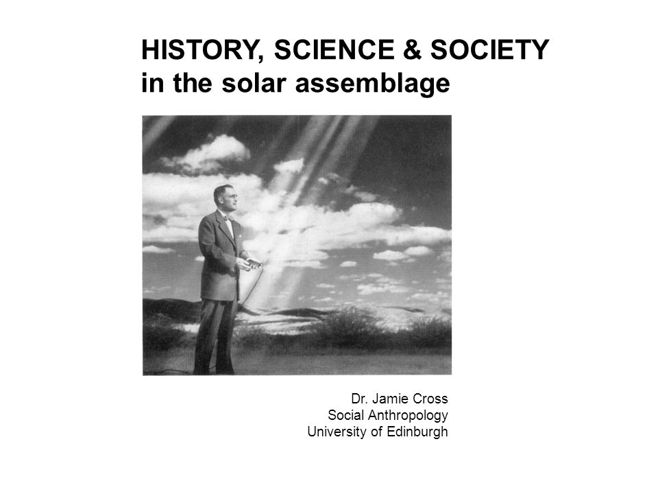 HISTORY, SCIENCE & SOCIETY in the solar assemblage Dr.