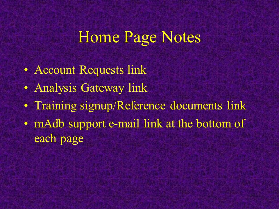 10 Home Page Notes Account Requests link Analysis Gateway link Training signup/Reference documents link mAdb support e-mail link at the bottom of each