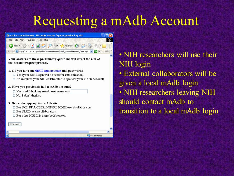 Requesting a mAdb Account 11 NIH researchers will use their NIH login External collaborators will be given a local mAdb login NIH researchers leaving