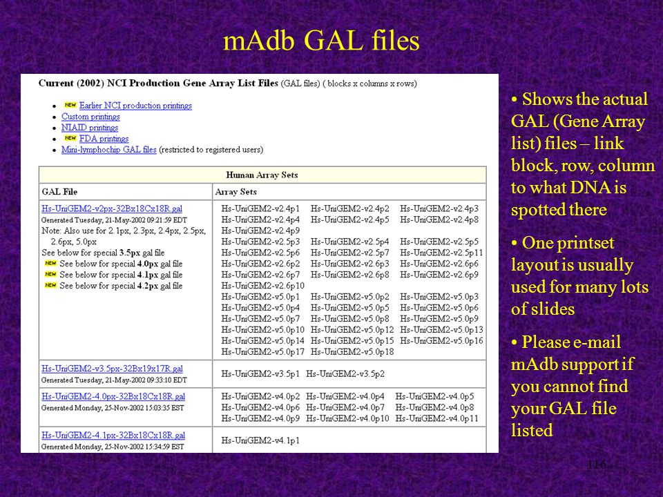 116 mAdb GAL files Shows the actual GAL (Gene Array list) files – link block, row, column to what DNA is spotted there One printset layout is usually used for many lots of slides Please e-mail mAdb support if you cannot find your GAL file listed