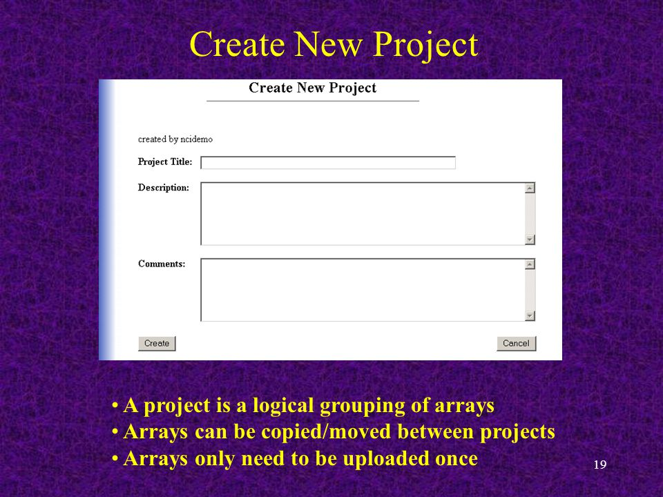 19 Create New Project A project is a logical grouping of arrays Arrays can be copied/moved between projects Arrays only need to be uploaded once