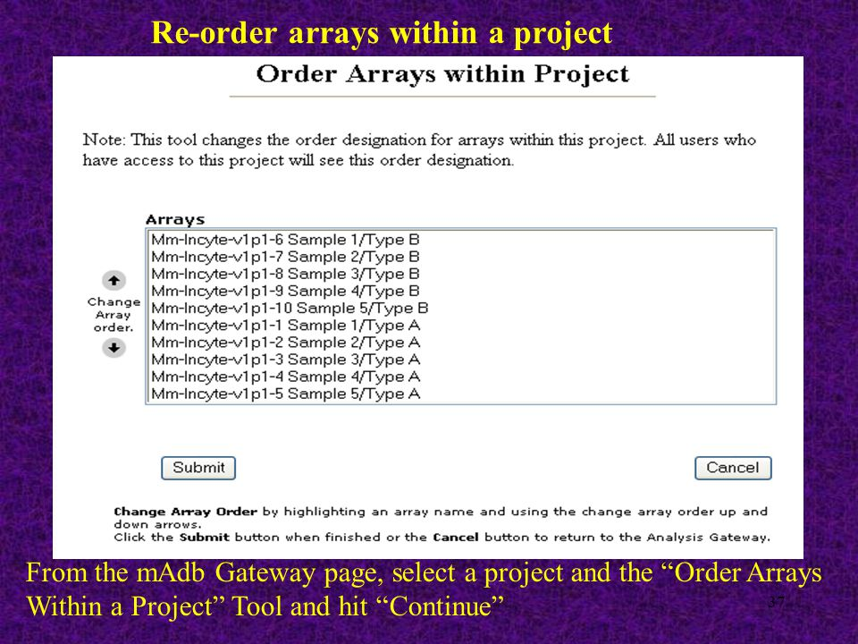 37 Re-order arrays within a project From the mAdb Gateway page, select a project and the Order Arrays Within a Project Tool and hit Continue