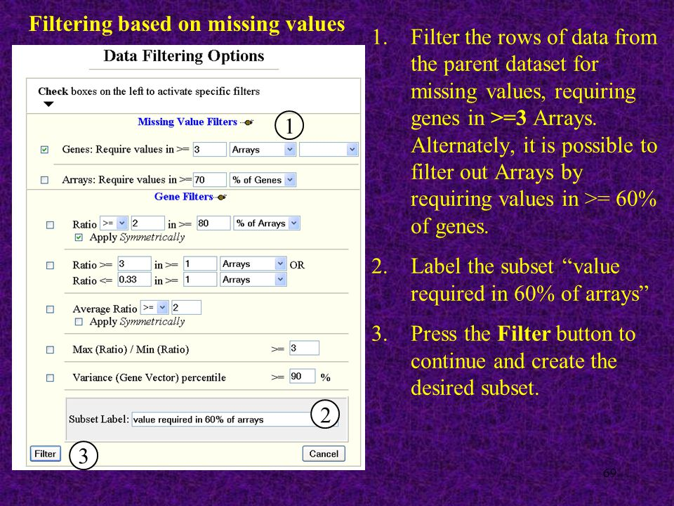 69 Filtering based on missing values 1.Filter the rows of data from the parent dataset for missing values, requiring genes in >=3 Arrays.