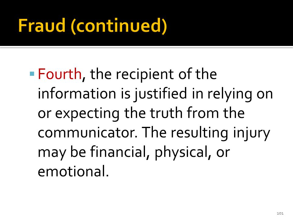  Fourth, the recipient of the information is justified in relying on or expecting the truth from the communicator.
