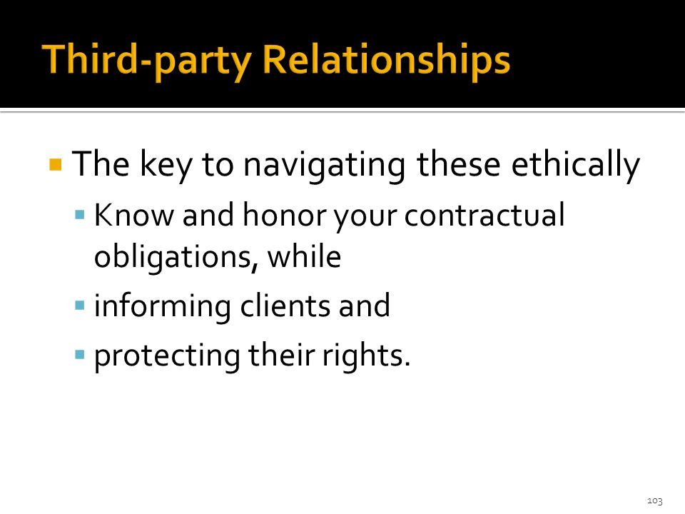  The key to navigating these ethically  Know and honor your contractual obligations, while  informing clients and  protecting their rights.
