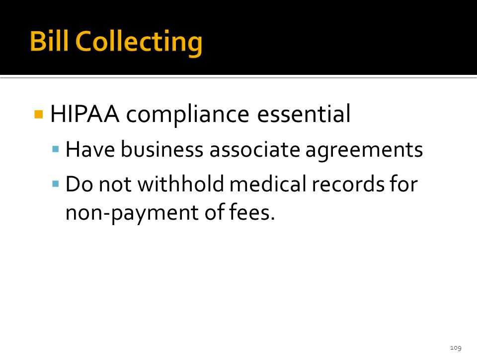  HIPAA compliance essential  Have business associate agreements  Do not withhold medical records for non-payment of fees.