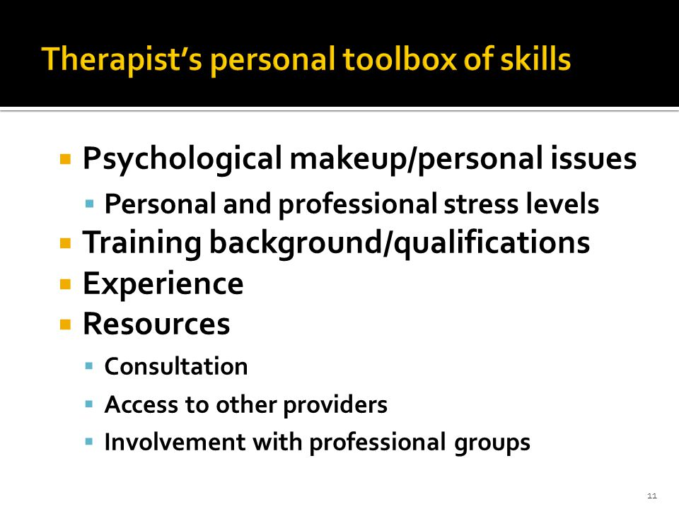 11  Psychological makeup/personal issues  Personal and professional stress levels  Training background/qualifications  Experience  Resources  Consultation  Access to other providers  Involvement with professional groups