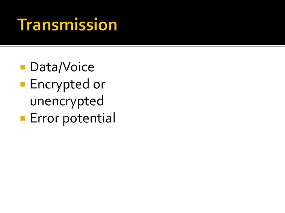  Data/Voice  Encrypted or unencrypted  Error potential