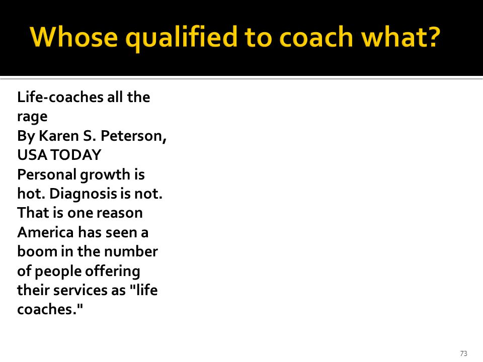 Life-coaches all the rage By Karen S. Peterson, USA TODAY Personal growth is hot.