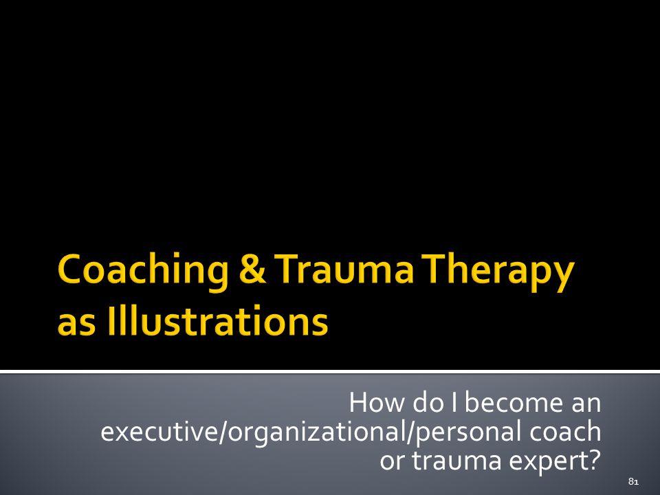 How do I become an executive/organizational/personal coach or trauma expert 81