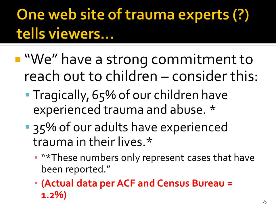  We have a strong commitment to reach out to children – consider this:  Tragically, 65% of our children have experienced trauma and abuse.