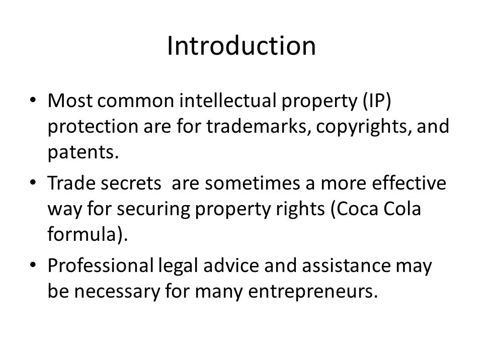 Introduction Most common intellectual property (IP) protection are for trademarks, copyrights, and patents.