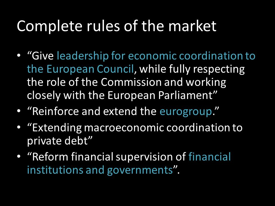 "Complete rules of the market ""Give leadership for economic coordination to the European Council, while fully respecting the role of the Commission and"