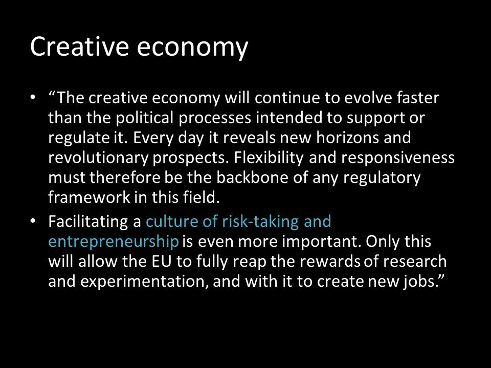 Creative economy The creative economy will continue to evolve faster than the political processes intended to support or regulate it.