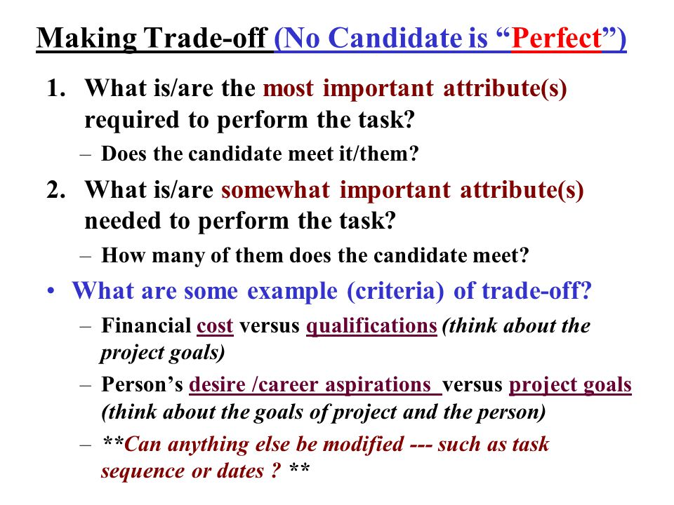 Making Trade-off (No Candidate is Perfect ) 1.What is/are the most important attribute(s) required to perform the task.