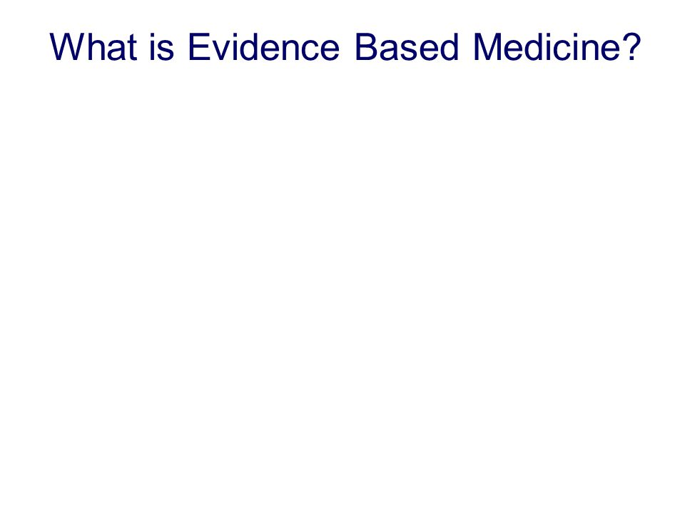 What is Evidence Based Medicine Application of the best evidence to health problems within the context of the expertise and values of the patient, physician, and society.