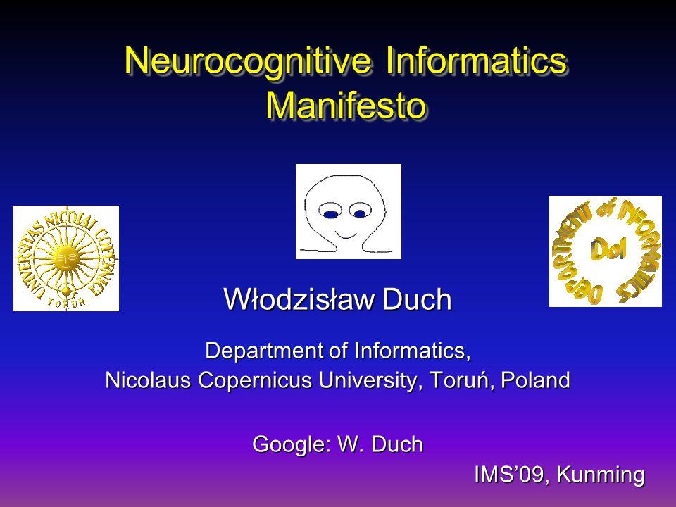 Neurocognitive Informatics Manifesto Włodzisław Duch Department of Informatics, Nicolaus Copernicus University, Toruń, Poland Google: W.
