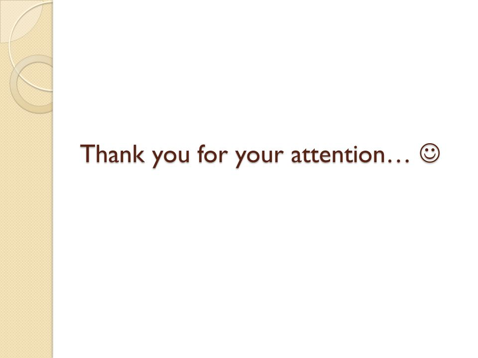 Thank you for your attention… Thank you for your attention…