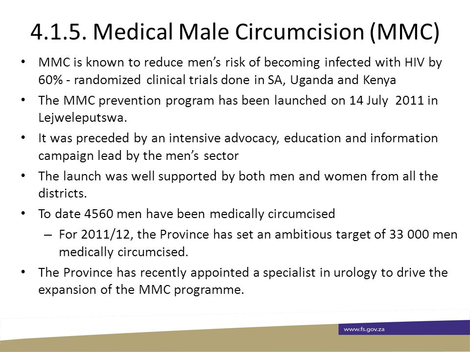 4.1.5. Medical Male Circumcision (MMC) MMC is known to reduce men's risk of becoming infected with HIV by 60% - randomized clinical trials done in SA,