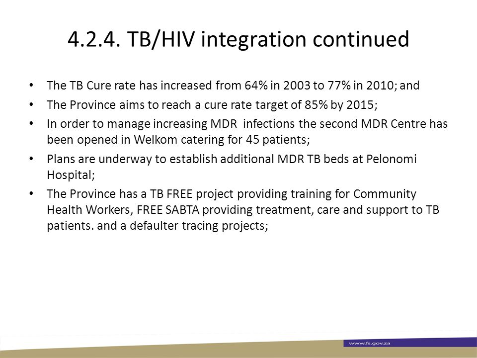 4.2.4. TB/HIV integration continued The TB Cure rate has increased from 64% in 2003 to 77% in 2010; and The Province aims to reach a cure rate target