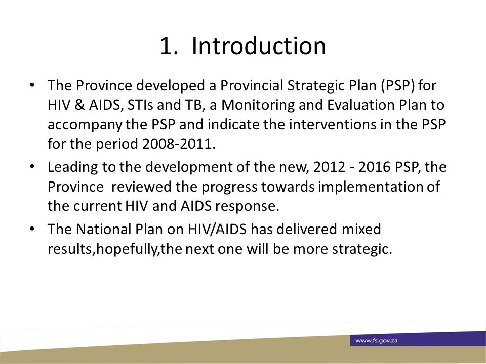 1. Introduction The Province developed a Provincial Strategic Plan (PSP) for HIV & AIDS, STIs and TB, a Monitoring and Evaluation Plan to accompany th
