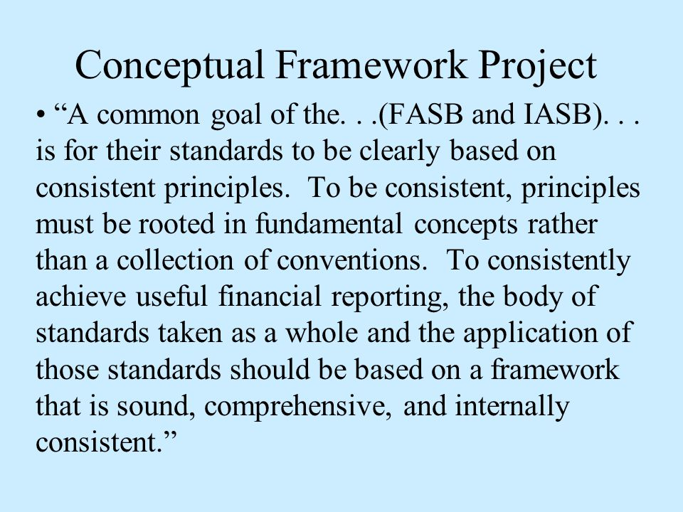 Conceptual Framework Project A common goal of the...(FASB and IASB)...