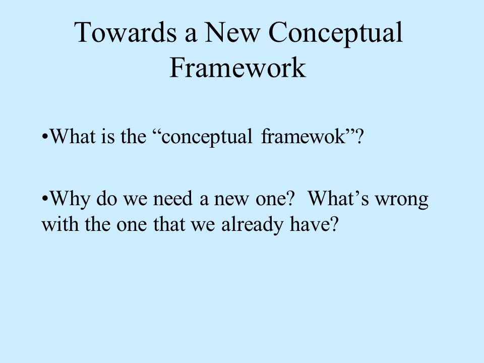 Towards a New Conceptual Framework What is the conceptual framewok .