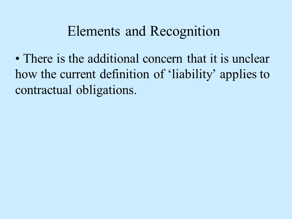 Elements and Recognition There is the additional concern that it is unclear how the current definition of 'liability' applies to contractual obligations.