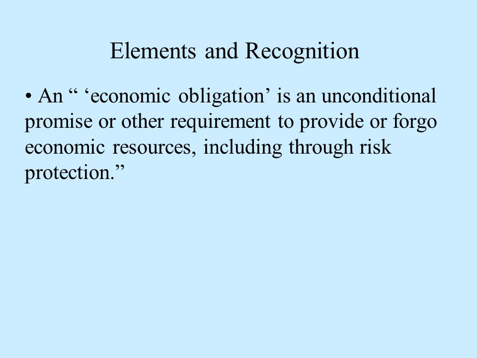 Elements and Recognition An 'economic obligation' is an unconditional promise or other requirement to provide or forgo economic resources, including through risk protection.
