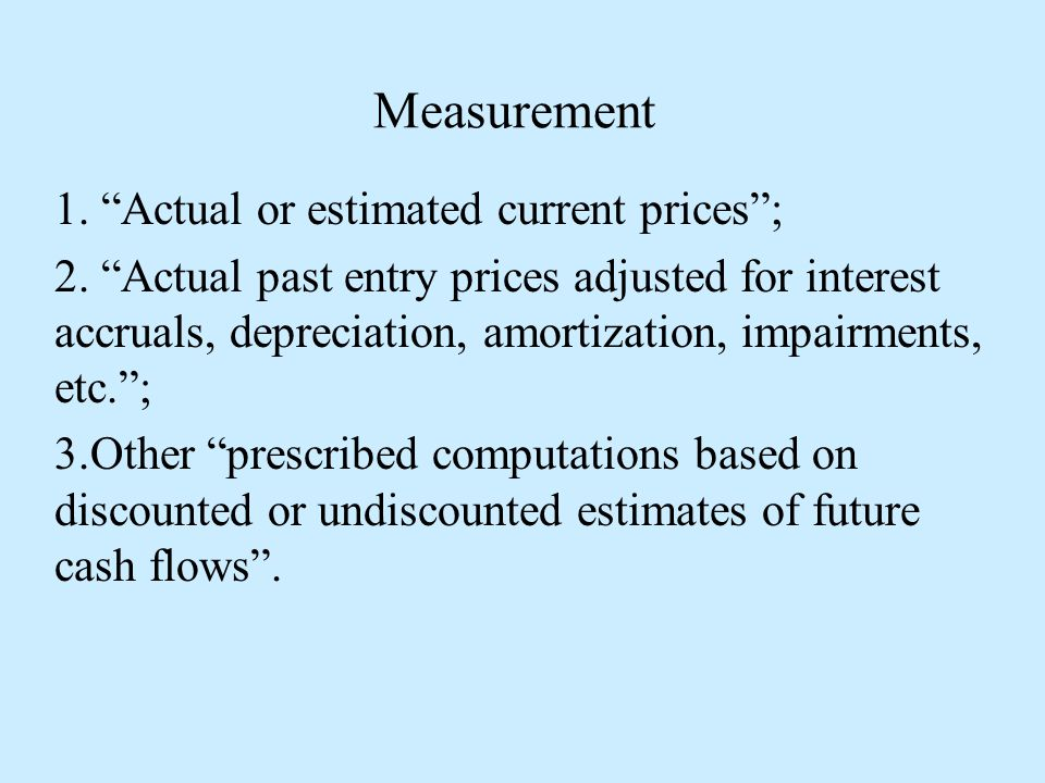 Measurement 1. Actual or estimated current prices ; 2.