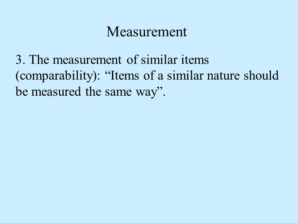 """Measurement 3. The measurement of similar items (comparability): """"Items of a similar nature should be measured the same way""""."""