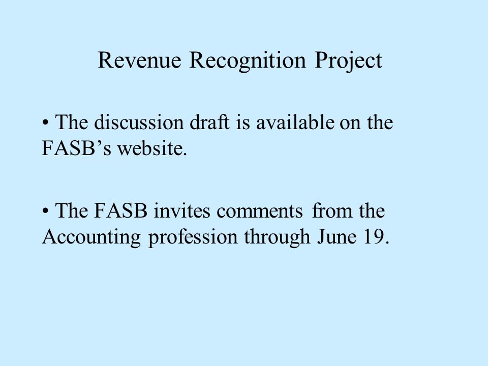 Revenue Recognition Project The discussion draft is available on the FASB's website.
